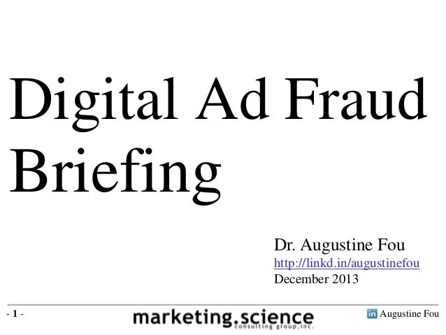 Augustine Fou- 1 - Dr. Augustine Fou http://linkd.in/augustinefou December 2013 Digital Ad Fraud Briefing