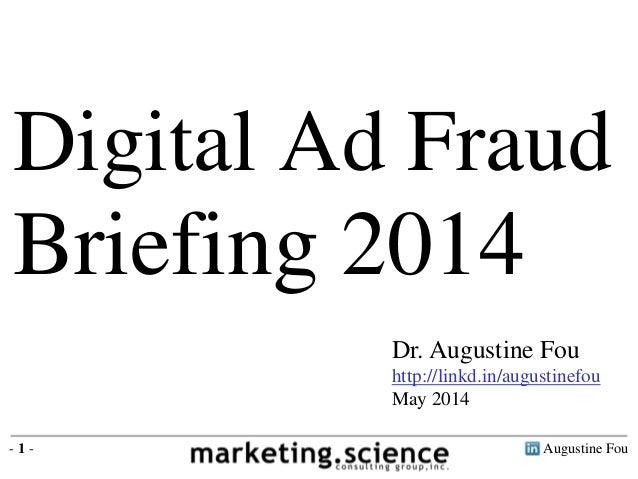 Augustine Fou- 1 - Dr. Augustine Fou http://linkd.in/augustinefou May 2014 Digital Ad Fraud Briefing 2014