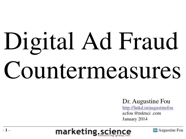 Digital Ad Fraud Countermeasures Dr. Augustine Fou http://linkd.in/augustinefou acfou @mktsci .com January 2014 -1-  Augus...