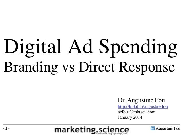 Augustine Fou- 1 - Digital Ad Spending Branding vs Direct Response Dr. Augustine Fou http://linkd.in/augustinefou acfou @m...