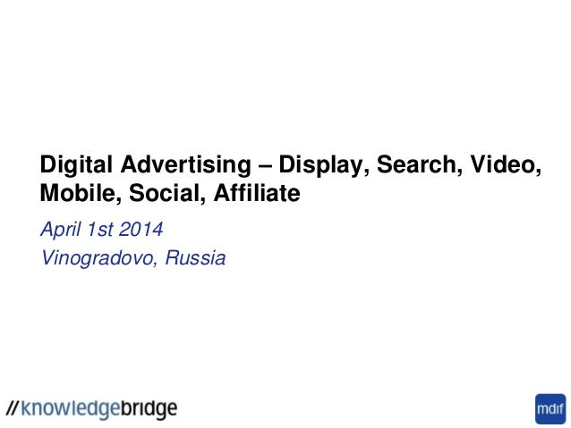 Digital Advertising – Display, Search, Video, Mobile, Social, Affiliate