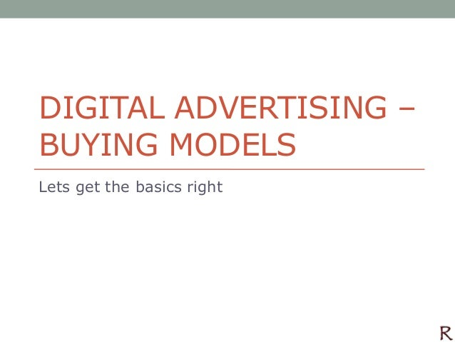 DIGITAL ADVERTISING –BUYING MODELSLets get the basics right