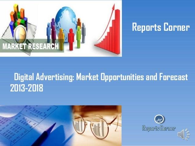 Digital advertising market opportunities and forecast 2013 2018 - ReportsCorner