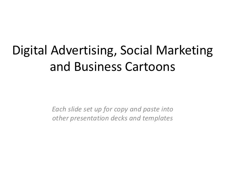 Digital Advertising, Social Marketing and Business Cartoons<br />Each slide set up for copy and paste into other presentat...