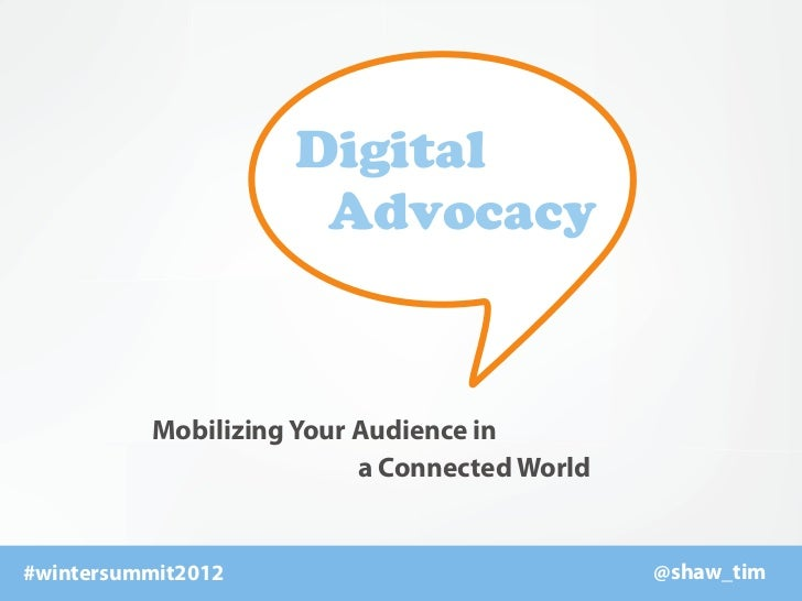 Digital                     Advocacy          Mobilizing Your Audience in                          a Connected World#winte...