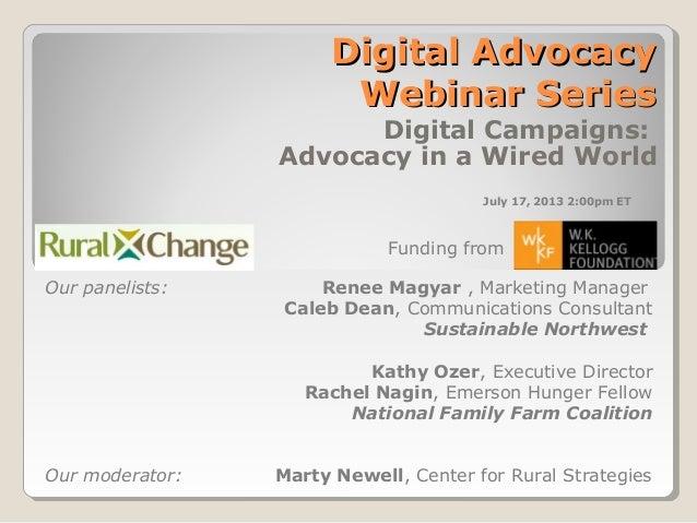 Digital AdvocacyDigital Advocacy Webinar SeriesWebinar Series Digital Campaigns: Advocacy in a Wired World Our panelists: ...