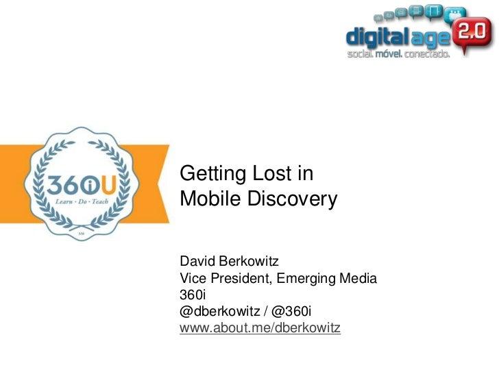 Getting Lost inMobile DiscoveryDavid BerkowitzVice President, Emerging Media360i@dberkowitz / @360iwww.about.me/dberkowitz