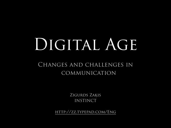 Digital Age Changes and challenges in      communication             Zigurds Zaķis             INSTINCT      http://zz.typ...