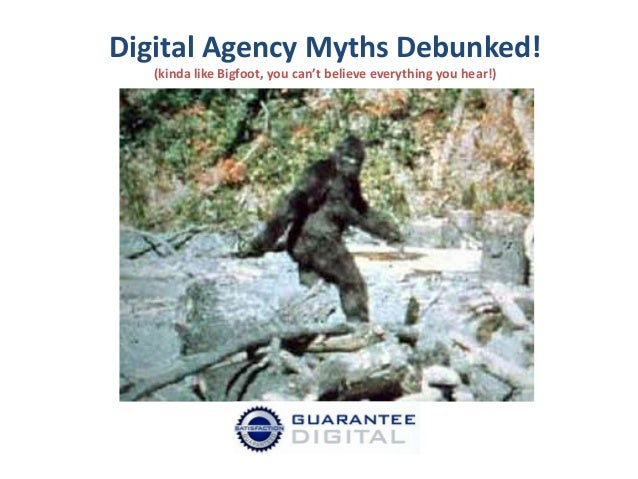 Digital agency myths debunked and bigfoot too