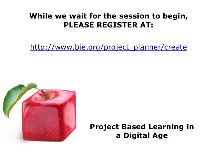 While we wait for the session to begin,       PLEASE REGISTER AT:http://www.bie.org/project_planner/create               P...