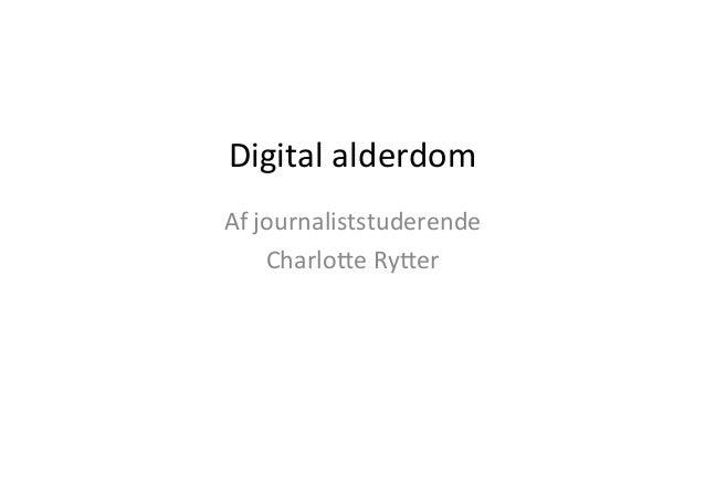 Digital  alderdom   Af  journaliststuderende     Charlo5e  Ry5er