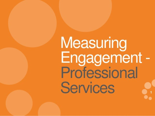 1 eDynamic, Monday, April 21, 2014 1 Measuring Engagement - Professional Services