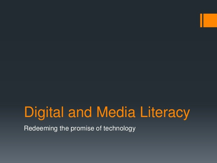 Digital and Media Literacy<br />Redeeming the promise of technology<br />