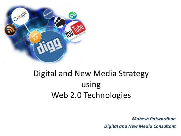 Digital and New Media Strategy              using      Web 2.0 Technologies                                 Mahesh Patward...
