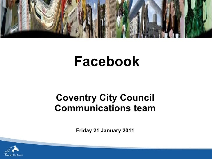 Coventry City Council Communications team Friday 21 January 2011 Facebook