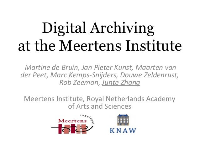 Digital Archivingat the Meertens Institute Martine de Bruin, Jan Pieter Kunst, Maarten vander Peet, Marc Kemps-Snijders, D...