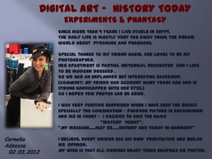 DIGITAL ART – HISTORY TODAY                EXPERIMENTS & PHANTASY              Since more than 9 years I live stable in Eg...