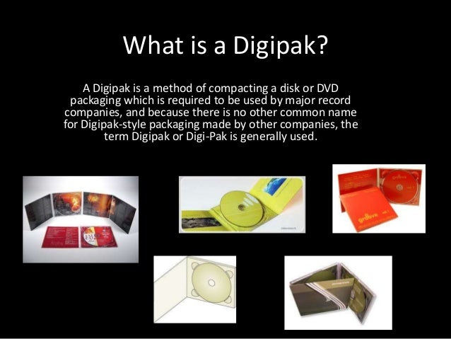 What is a Digipak? A Digipak is a method of compacting a disk or DVD packaging which is required to be used by major recor...