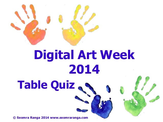 Digital Art Week 2014 Table Quiz © Seomra Ranga 2014 www.seomraranga.com