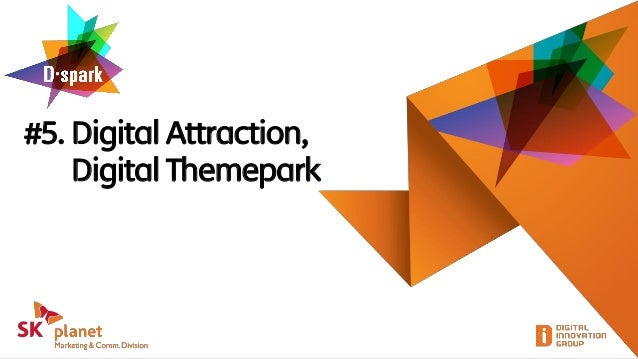 SK플래닛 M&C부문 D-spark #5 Digital Attraction, Digital Themepark