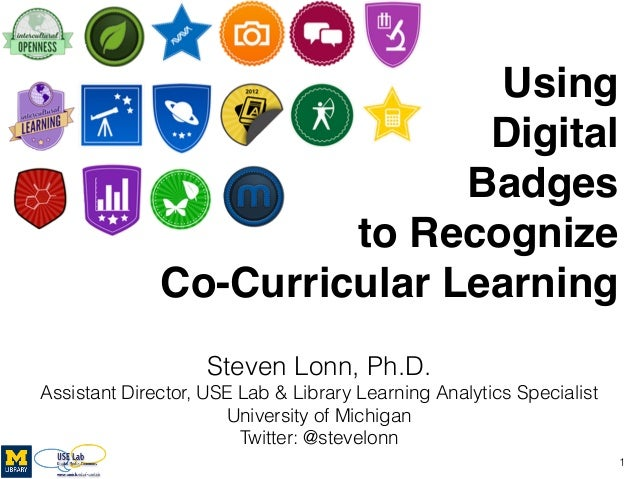 Using ! Digital  Badges  to Recognize  Co-Curricular Learning Steven Lonn, Ph.D. Assistant Director, USE Lab & Library ...