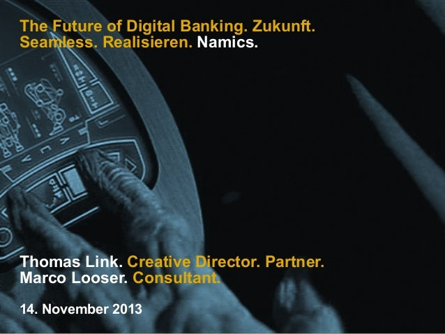 The Future of Digital Banking. Zukunft. Seamless. Realisieren. Namics.  Thomas Link. Creative Director. Partner. Marco Loo...