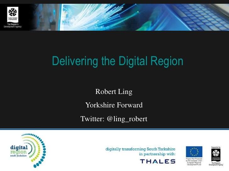 Robert Ling- Delivering the Digital Region Beyond 2010