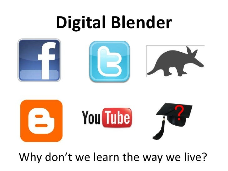 Digital Blender<br />?<br />Why don't we learn the way we live?<br />