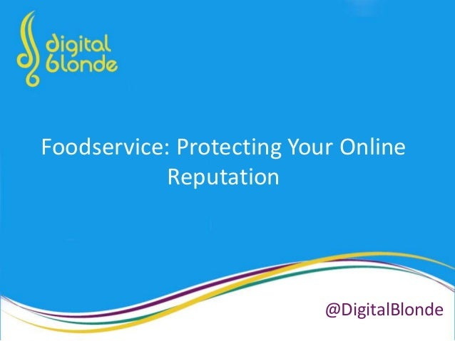 Foodservice: Protecting Your Online Reputation @DigitalBlonde