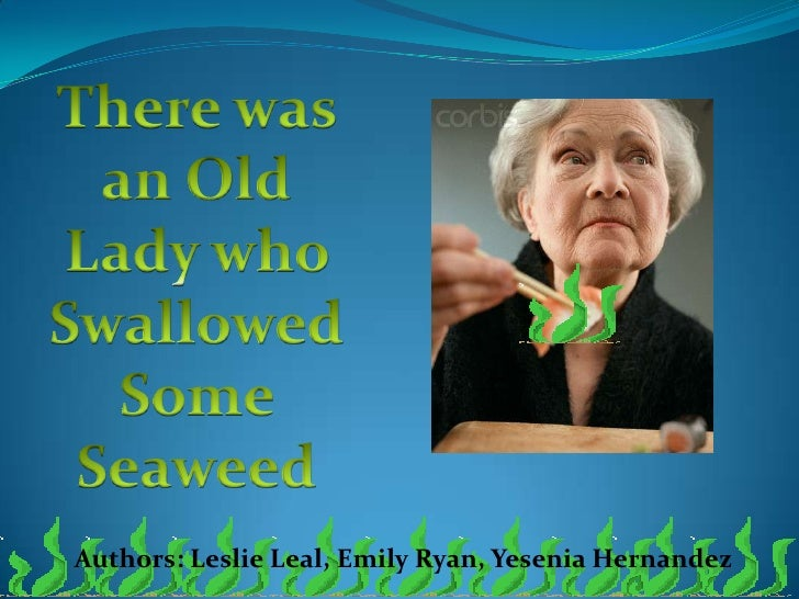 There was an Old Lady who Swallowed Some Seaweed<br />Authors: Leslie Leal, Emily Ryan, Yesenia Hernandez<br />