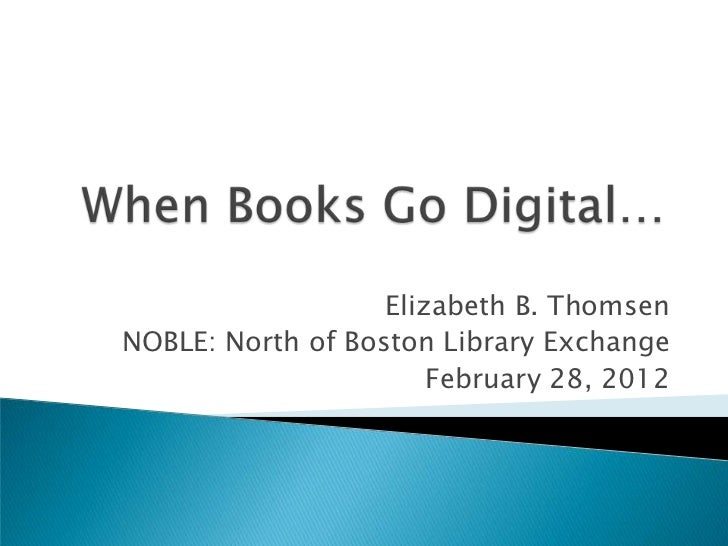 Elizabeth B. ThomsenNOBLE: North of Boston Library Exchange                       February 28, 2012