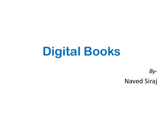 Digital Books                        By-                Naved Siraj