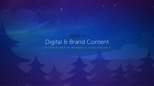 E D I T O R I A L I S E R S A M A R Q U E À L ' È R E D I G I T A L E Digital & Brand Content