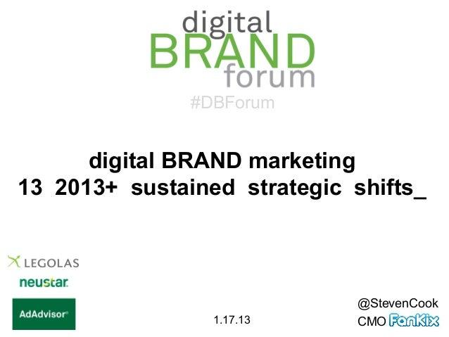 2013+ Digital Brand Marketing Sustained Strategic Shifts - Legolas Media & Neustar AdAdvisor Digital Brand Forum 1-17-13