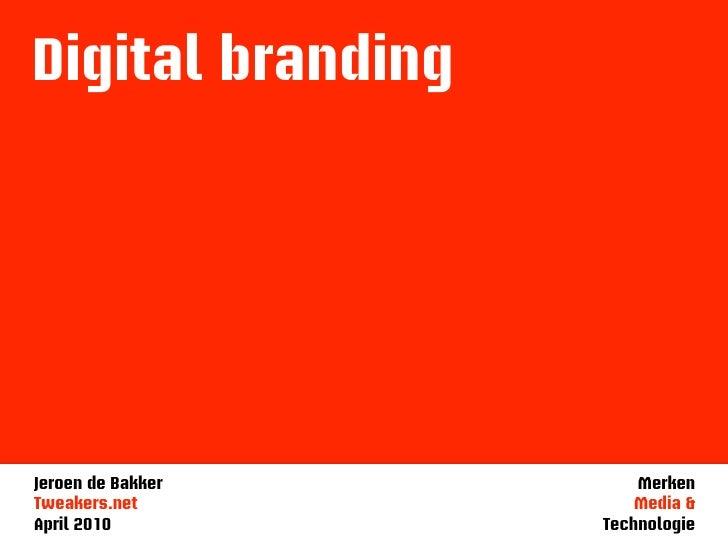 Digital branding     Jeroen de Bakker       Merken Tweakers.net           Media & April 2010         Technologie