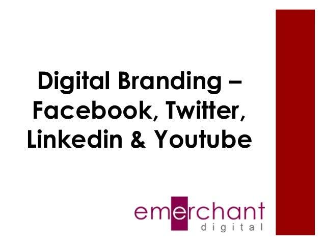 Digital Branding – Facebook, Twitter, Linkedin & Youtube