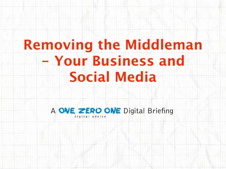 Removing the Middleman   - Your Business and       Social Media     A        Digital Brie ng