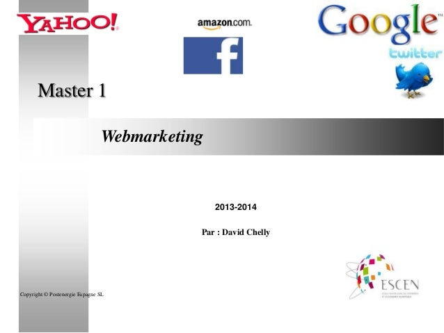 Master 1 Webmarketing  2013-2014 Par : David Chelly  Copyright © Postenergie Espagne SL  1