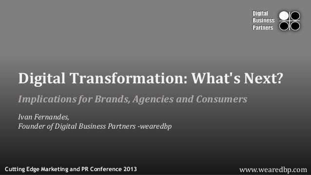Implications for Brands, Agencies and Consumerswww.wearedbp.comDigital Transformation: Whats Next?Ivan Fernandes,Founder o...