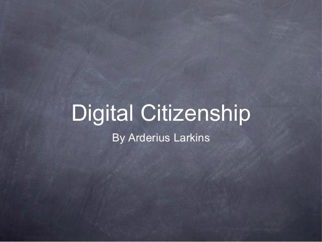 Digital Citizenship By Arderius Larkins