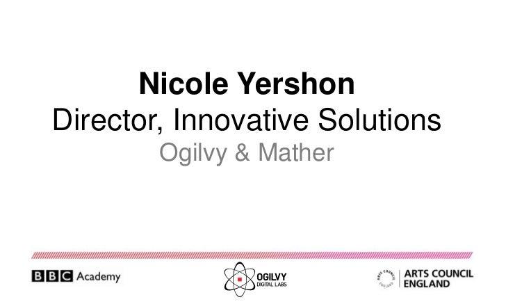 Nicole YershonDirector, Innovative Solutions        Ogilvy & Mather