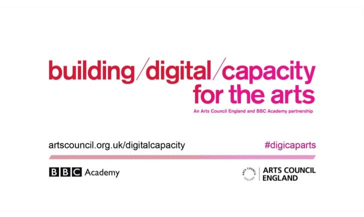 Building digital capacity for the arts, Arts Council England, BBC Academy,digital assets