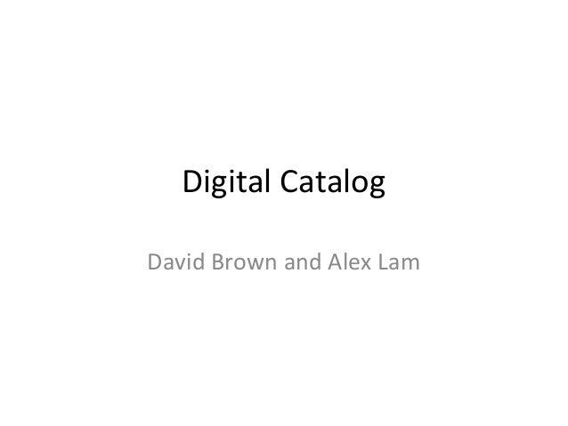 Digital Catalog David Brown and Alex Lam