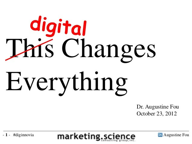 This Changes Everything                    Dr. Augustine Fou                    October 23, 2012- 1 - #diginnovia         ...