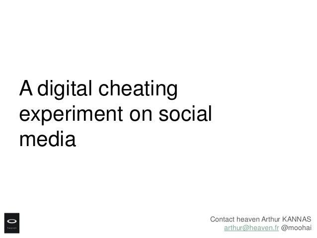 A digital cheatingexperiment on socialmedia                   Contact heaven Arthur KANNAS                       arthur@he...