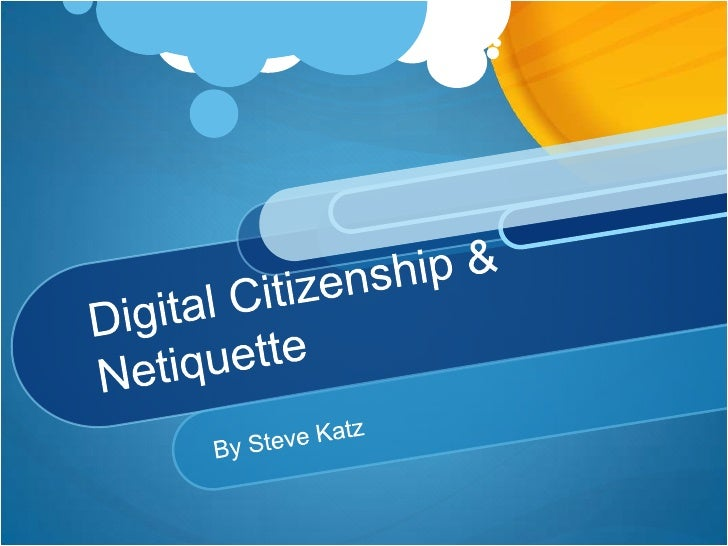 Digital Citizenship & Netiquette<br />By Steve Katz<br />