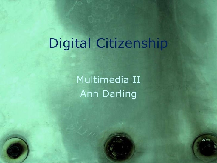 Digital Citizenship<br />Multimedia II<br />Ann Darling<br />