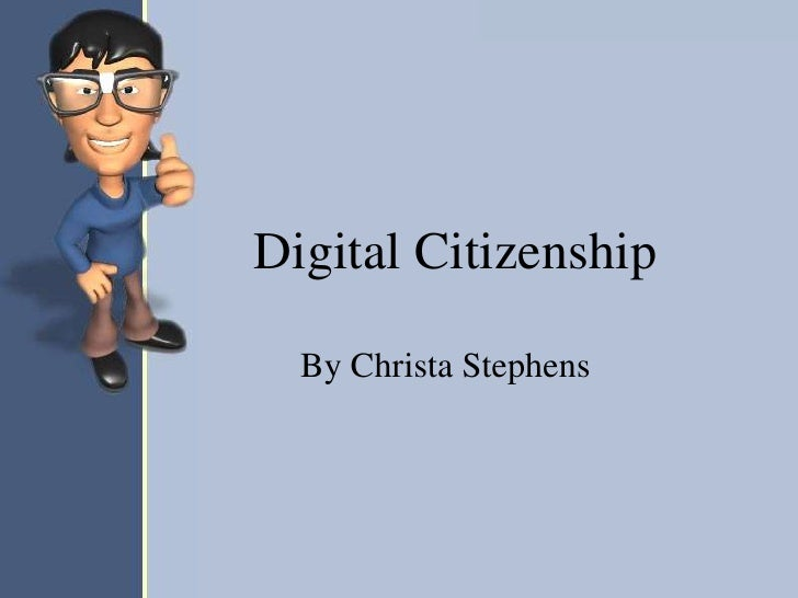 Digital Citizenship  By Christa Stephens