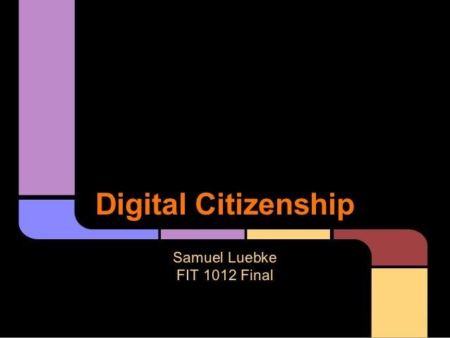 Digital Citizenship     Samuel Luebke     FIT 1012 Final
