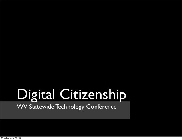 WV Statewide Technology Conference Digital Citizenship Monday, July 29, 13